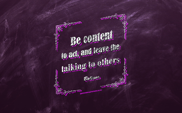 Be content to act And leave the talking to others, chalkboard, Baltasa Quotes, violet background, business quotes, inspiration, Baltasa