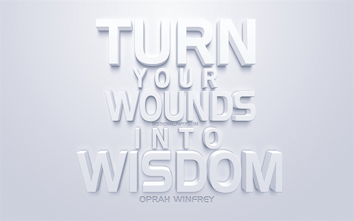 Turn your wounds into wisdom, Oprah Winfrey quotes, white 3d art, white background, 3d letters, motivation, inspiration, quotes about wisdom, popular quotes, Oprah Winfrey