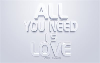 All you need is love, John Lennon quotes, white 3d art, creative artwork, motivation, inspiration, quotes about love, Beatles, John Lennon, popular quotes