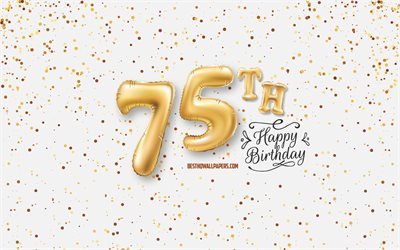 75th Happy Birthday, 3d balloons letters, Birthday background with balloons, 75 Years Birthday, Happy 75th Birthday, white background, Happy Birthday, greeting card, Happy 75 Years Birthday