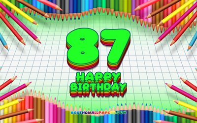 4k, Happy 87th birthday, colorful pencils frame, Birthday Party, green checkered background, Happy 87 Years Birthday, creative, 87th Birthday, Birthday concept, 87th Birthday Party