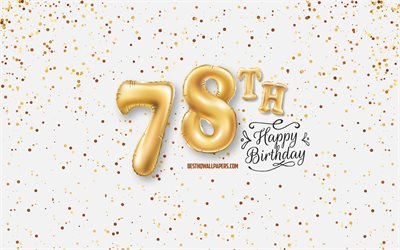 78th Happy Birthday, 3d balloons letters, Birthday background with balloons, 78 Years Birthday, Happy 78th Birthday, white background, Happy Birthday, greeting card, Happy 78 Years Birthday