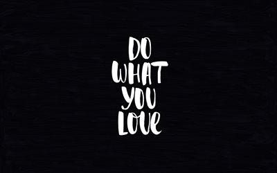 Do what you love, 4k, creative, motivation, calligraphy art, minimalism