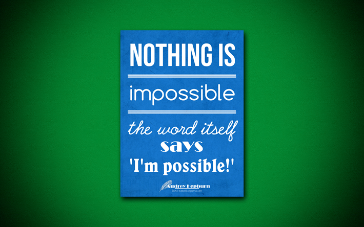 Download Wallpapers Nothing Is Impossible The Word Itself Says Im Possible 4k Quotes Audrey Hepburn Motivation Inspiration For Desktop Free Pictures For Desktop Free