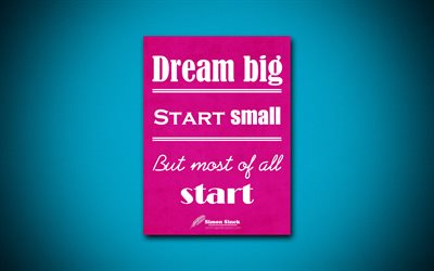 Dream big Start small But most of all start, 4k, quotes, Simon Sinek, motivation, inspiration