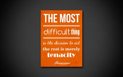 The most difficult thing is the decision to act, the rest is merely tenacity, 4k, quotes, Amelia Earhart, motivation, inspiration