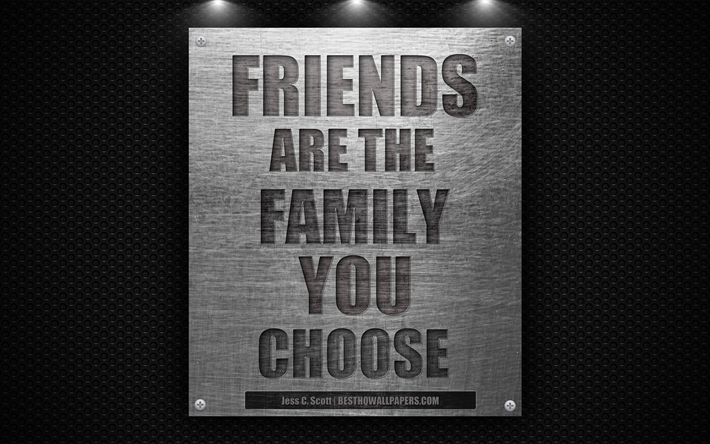Download Wallpapers Friends Are The Family You Choose Jess C Scott