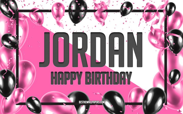 Happy Birthday Jordan, Birthday Balloons Background, Jordan, wallpapers with names, Jordan Happy Birthday, Pink Balloons Birthday Background, greeting card, Jordan Birthday