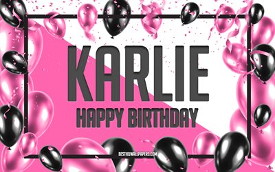 Happy Birthday Karlie, Birthday Balloons Background, Karlie, wallpapers with names, Karlie Happy Birthday, Pink Balloons Birthday Background, greeting card, Karlie Birthday