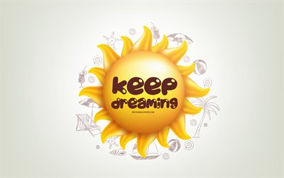 Keep dreaming, 3D sun, positive quotes, 3D art, Keep dreaming concepts, creative art, quotes about dreaming, motivation quotes