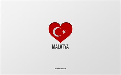 I Love Malatya, Turkish cities, gray background, Malatya, Turkey, Turkish flag heart, favorite cities, Love Malatya