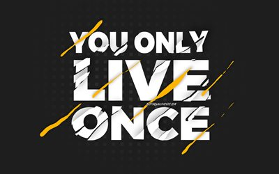 You only live once, black background, creative art, You only live once concepts, motivation quotes, quotes about life, inspiration