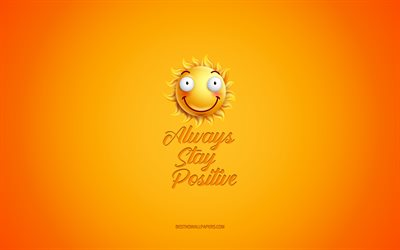 Always Stay Positive, motivation, inspiration, creative 3d art, smile icon, yellow background, positive quotes, mood concepts, day of wishes, positive wishes
