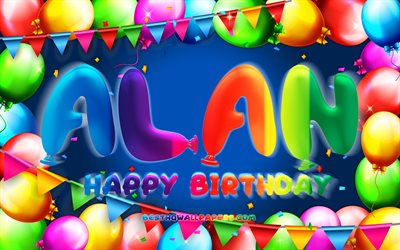 Happy Birthday Alan, 4k, colorful balloon frame, Alan name, blue background, Alan Happy Birthday, Alan Birthday, popular american male names, Birthday concept, Alan