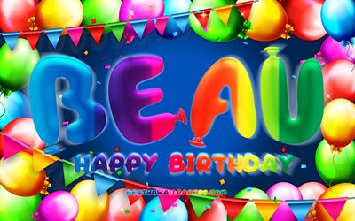 Happy Birthday Beau, 4k, colorful balloon frame, Beau name, blue background, Beau Happy Birthday, Beau Birthday, popular american male names, Birthday concept, Beau