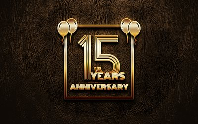 4k, 15 Years Anniversary, golden glitter signs, anniversary concepts, 15th anniversary sign, golden frames, brown leather background, 15th anniversary