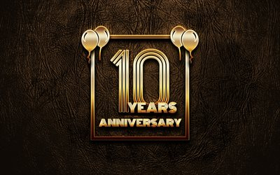 4k, 10 Years Anniversary, golden glitter signs, anniversary concepts, 10th anniversary sign, golden frames, brown leather background, 10th anniversary