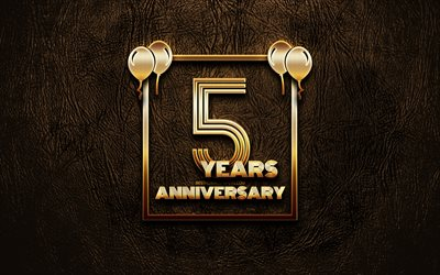 4k, 5 Years Anniversary, golden glitter signs, anniversary concepts, 5th anniversary sign, golden frames, brown leather background, 5th anniversary