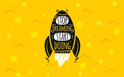 Stop dreaming start doing, creative art, rocket, motivation quotes, inspiration, yellow background