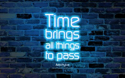 Time brings all things to pass, 4k, blue brick wall, Aeschylus Quotes, neon text, inspiration, Aeschylus, quotes about time
