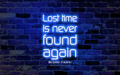 Lost time is never found again, 4k, blue brick wall, Benjamin Franklin Quotes, neon text, inspiration, Benjamin Franklin, quotes about time