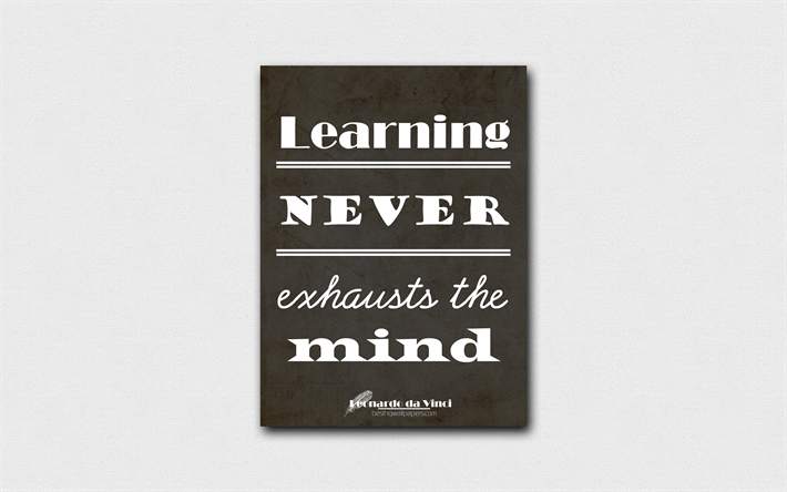 Download Wallpapers 4k Learning Never Exhausts The Mind Quotes About Learning Leonardo Da Vinci Black Paper Popular Quotes Inspiration Leonardo Da Vinci Quotes For Desktop Free Pictures For Desktop Free