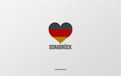 I Love Osnabruck, German cities, gray background, Germany, German flag heart, Osnabruck, favorite cities, Love Osnabruck