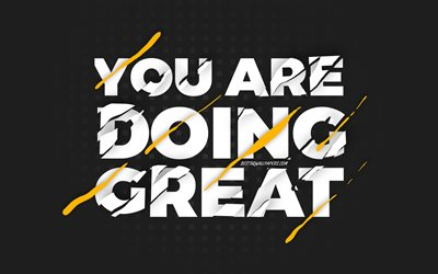 You are doing great, black background, creative art, motivation quotes, motivation wish