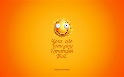 You are amazing Remember that, motivation, inspiration, creative 3d art, smile icon, yellow background, mood concepts, day of wishes, positive wishes