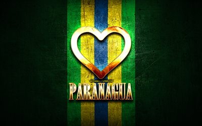 I Love Paranagua, brazilian cities, golden inscription, Brazil, golden heart, Paranagua, favorite cities, Love Paranagua