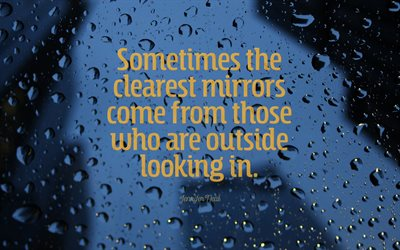 Sometimes the clearest mirrors come from those who are outside looking in, Jennifer Near, inspiration, motivation, drops, window