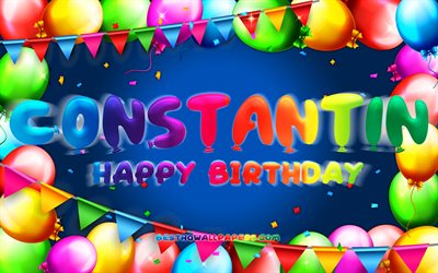 Happy Birthday Constantin, 4k, colorful balloon frame, Constantin name, blue background, Constantin Happy Birthday, Constantin Birthday, popular german male names, Birthday concept, Constantin