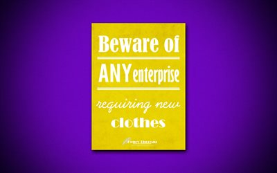 Beware of any enterprise requiring new clothes, 4k, business quotes, Henry Thoreau, motivation, inspiration