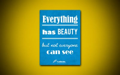 Everything has beauty but not everyone can see, 4k, business quotes, Confucius, motivation, inspiration