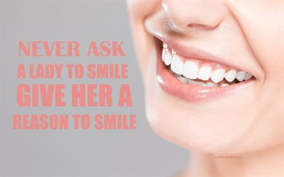 Never ask a lady to smile Give her a reason to smile, Being Caballero, quotes wallpaper, women's smile, inspiration, motivation, 4k
