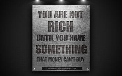 You are not rich until you have something that money cant buy, Garth Brooks, wallpaper quotes, motivation, inspiration, quotes about wealth, 4k, iron plate