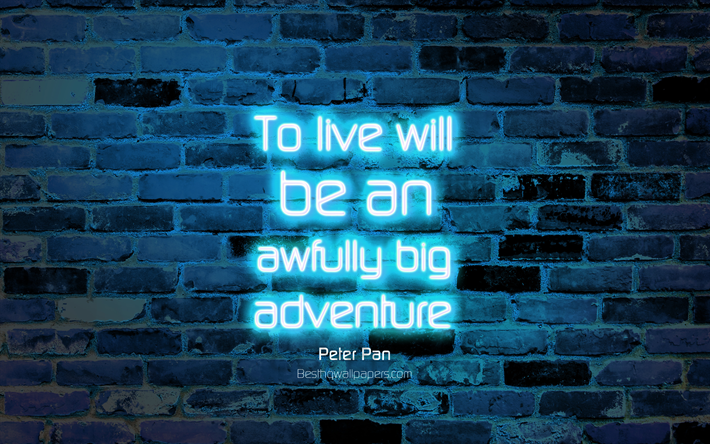 Download Wallpapers To Live Will Be An Awfully Big Adventure