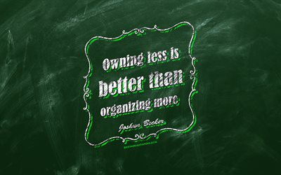 Owning less is better than organizing more, chalkboard, Joshua Becker Quotes, green background, business quotes, inspiration, Joshua Becker
