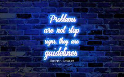 Problems are not stop signs They are guidelines, 4k, blue brick wall, Robert Schuller Quotes, neon text, inspiration, Robert Schuller, quotes about problems