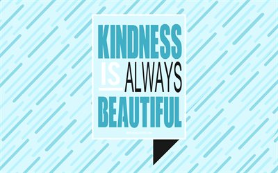 Kindness is always beautiful, motivation, inspiration, quotes about kindness, popular quotes, blue abstract background