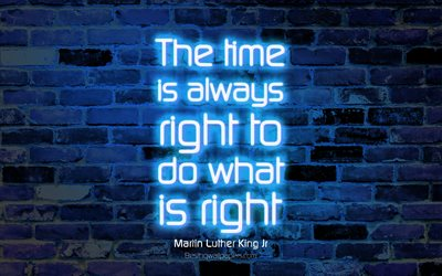 The time is always right to do what is right, 4k, blue brick wall, Martin Luther King Jr Quotes, neon text, inspiration, Martin Luther King Jr, quotes about time