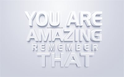 You are amazing Remember that, motivation quotes, concepts, 3d art design, inspiration concepts, popular short quotes