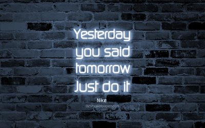 Yesterday you said tomorrow Just do it, 4k, violet brick wall, Nike Quotes, neon text, popular quotes, motivation, Nike, quotes about sport