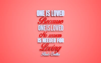 One is loved because one is loved No reason is needed for loving, Paulo Coelho quotes, popular quotes, 3d art, love quotes, creative art, red background, inspiration, Paulo Coelho
