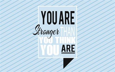 You are stronger than you think you are, motivation quotes, creative art, popular short quotes, inspiration, typography, quotes about people