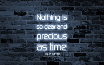 Nothing is so dear and precious as time, 4k, gray brick wall, French proverb Quotes, neon text, inspiration, French proverb, quotes about time