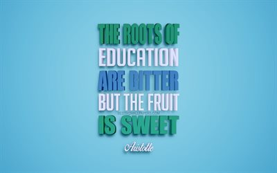 The roots of education are bitter but the fruit is sweet, Aristotle quotes, blue background, creative 3d art, motivation quotes, inspiration, popular quotes
