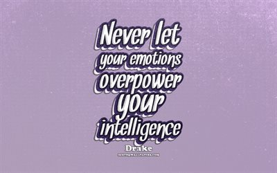 4k, Never let your emotions overpower your intelligence, typography, quotes about intelligence, Drake quotes, popular quotes, violet retro background, inspiration, Drake