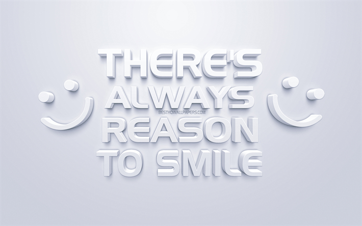 There is always a reason to smile, mood quotes, white 3d art, white background, inspiration quotes