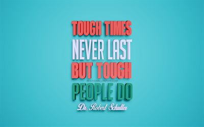 Tough times never last but tough people do, Robert Harold Schuller quotes, blue background, creative 3d art, motivation quotes, inspiration, popular quotes